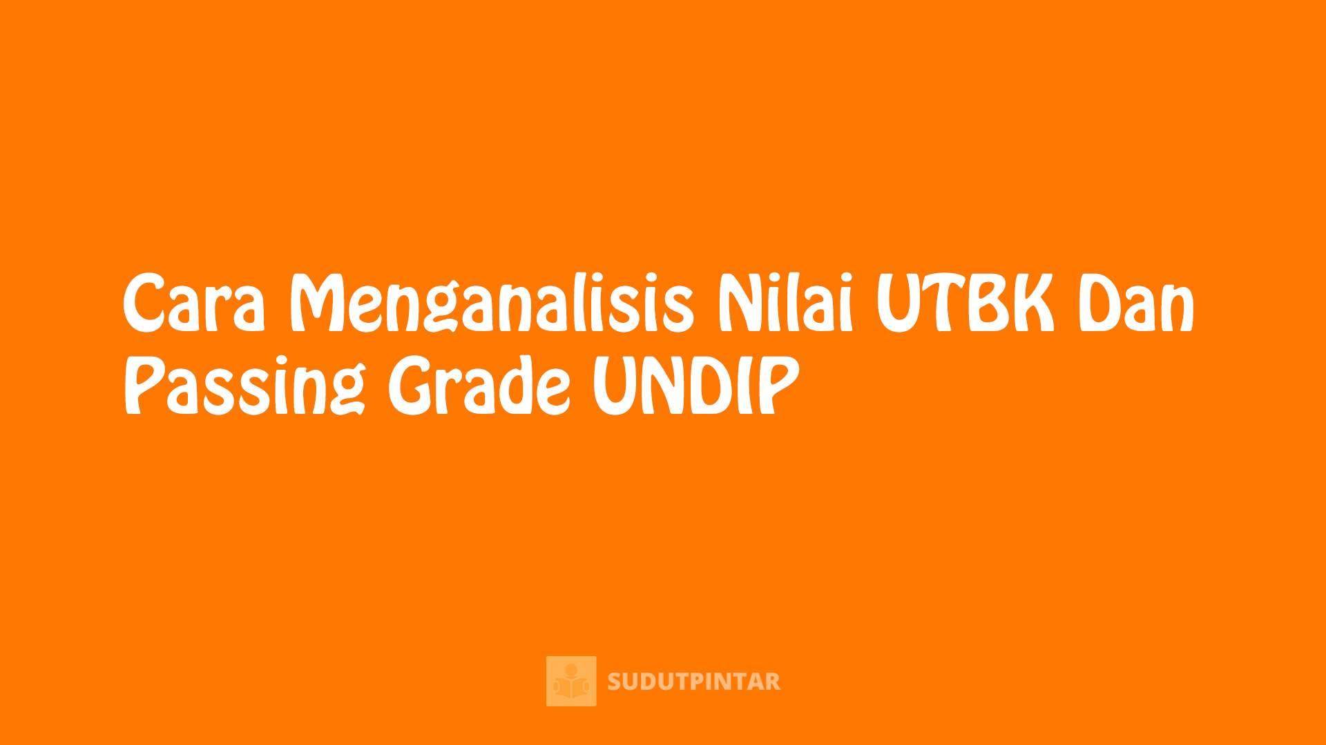 Cara Menganalisis Nilai UTBK Dan Passing Grade UNDIP