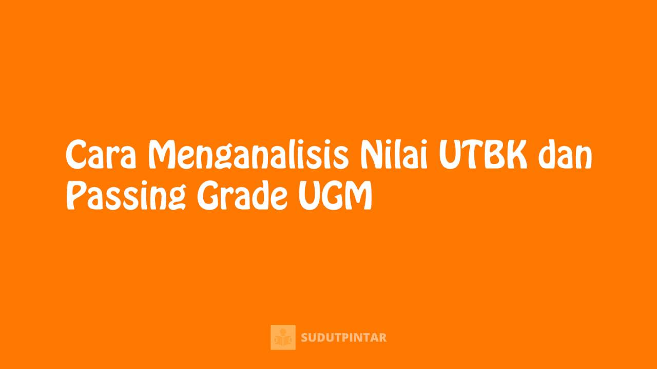 Cara Menganalisis Nilai UTBK dan Passing Grade UGM